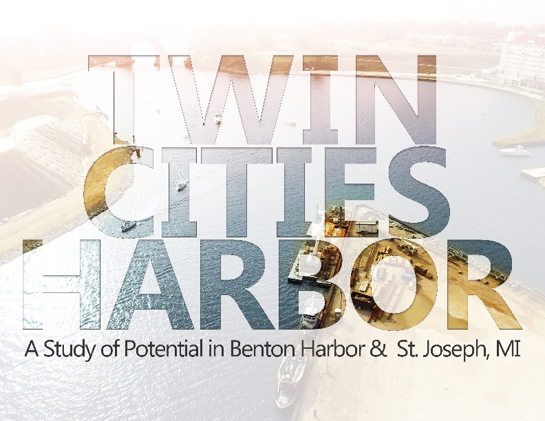 Twin City Harbor A Study of Potential in Benton Harbor and St. Joseph Michigan: Final Study Document